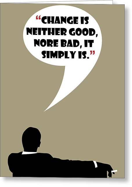 Change Is Not Bad - Mad Men Poster Don Draper Quote Greeting Card by Beautify My Walls