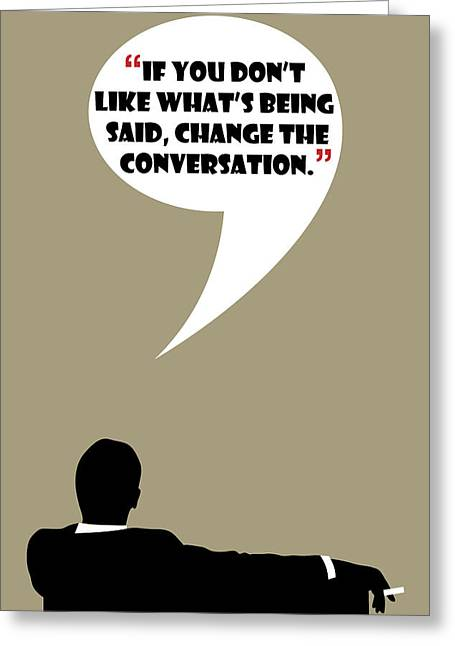 Change The Conversation - Mad Men Poster Don Draper Quote Greeting Card by Beautify My Walls
