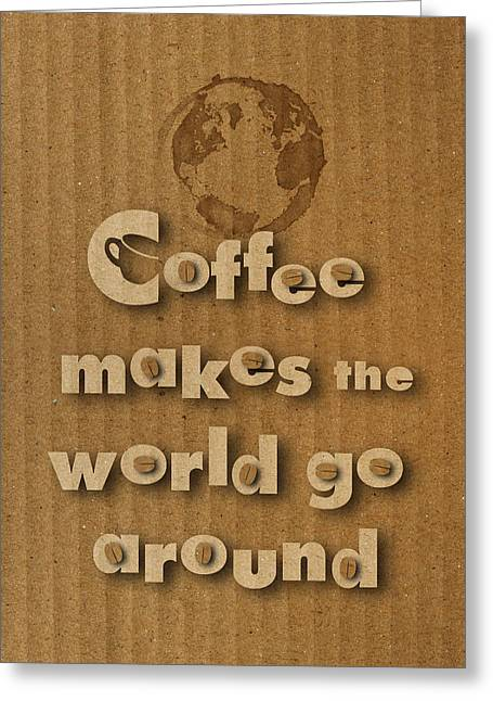 Coffee Makes The World Go Around Greeting Card by Vanessa Bates