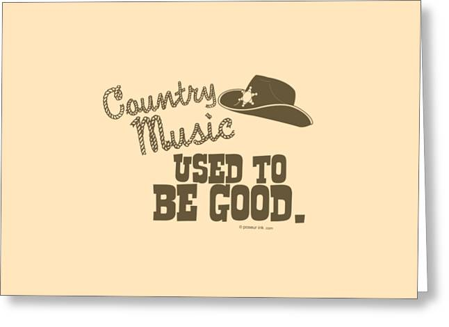 Country Music Used To Be Good Greeting Card by Mike Lopez