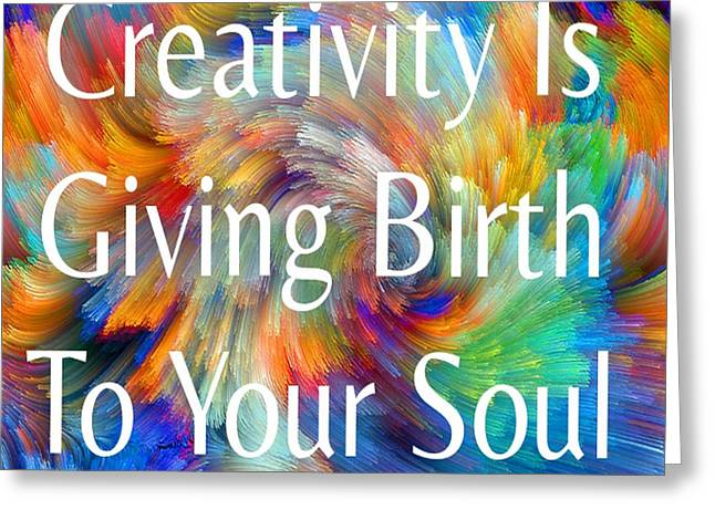 Souls Greeting Cards - Creativity Is Giving Birth To Your Soul Greeting Card by Clive Littin