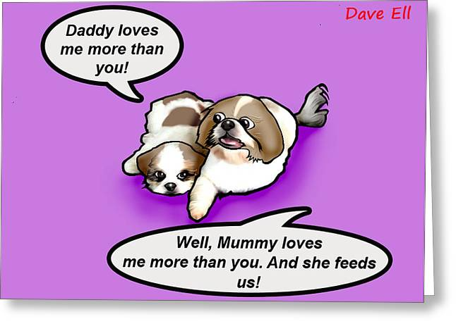 Doggies Greeting Cards - Daddy loves me more Greeting Card by Dave Ell