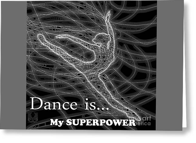 Ballet Dancers Drawings Greeting Cards - Dance Is My Superpower Greeting Card by Dale Crum