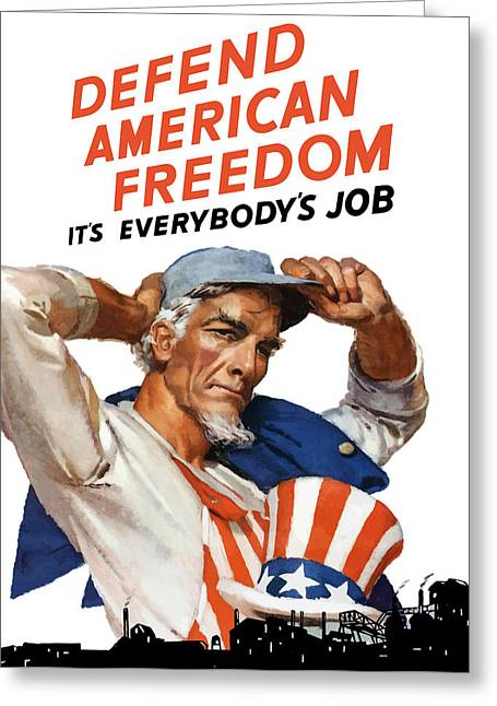 Defend Greeting Cards - Defend American Freedom Its Everybodys Job Greeting Card by War Is Hell Store