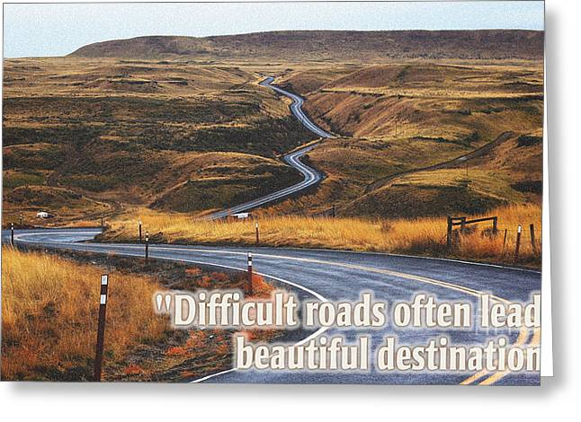 Uplifting Drawings Greeting Cards - Difficult roads often leads to beautiful destinations Greeting Card by Celestial Images