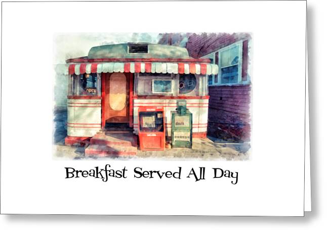 Diner Tee Breakfast Served All Day Greeting Card by Edward Fielding