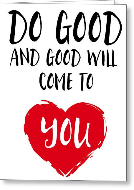 Do Good And Good Will Come To You Greeting Card by Emiliano Deificus