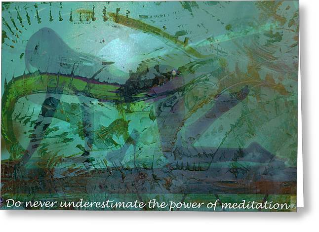 Do Never Underestimate The Power Of Meditation Greeting Card by Vincent Messelier