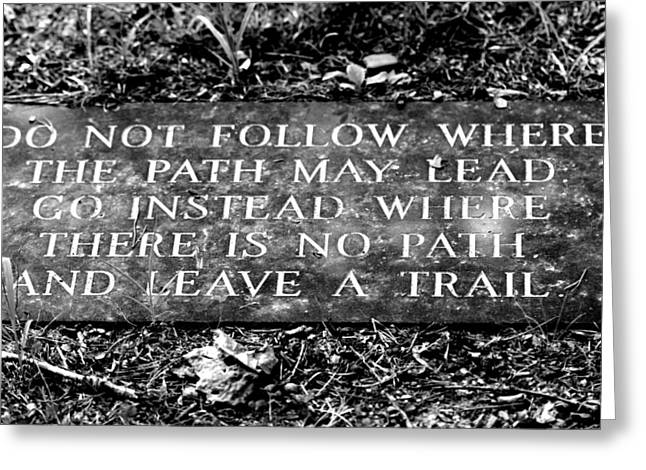 Do Not Follow Where The Path May Lead Greeting Card by Susie Weaver