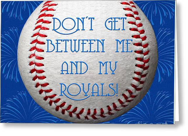 Baseball Art Greeting Cards - Do not Get Between Me and My Royals 1 Square Greeting Card by Andee Design