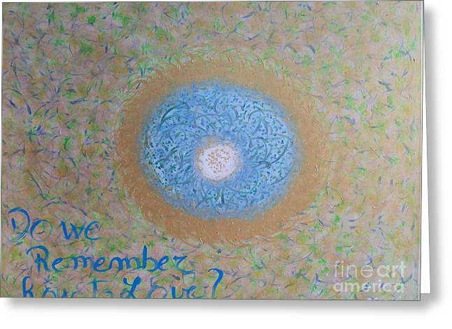 Do We Remember How To Love Greeting Card by Piercarla Garusi
