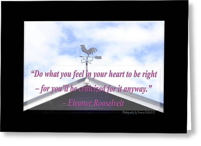 Do What You Feel In Your Heart To Be Right Greeting Card by Tamara Kulish