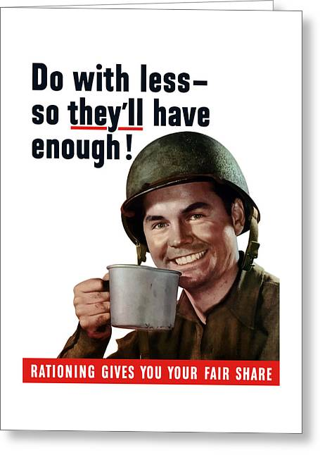 War Propaganda Greeting Cards - Do With Less So Theyll Have Enough Greeting Card by War Is Hell Store