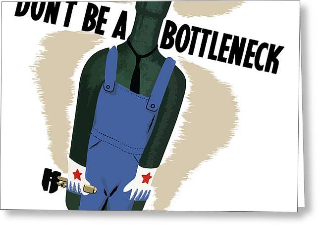 Don't Be A Bottleneck Greeting Card by War Is Hell Store
