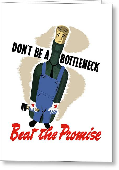 I Greeting Cards - Dont Be A Bottleneck - Beat The Promise Greeting Card by War Is Hell Store
