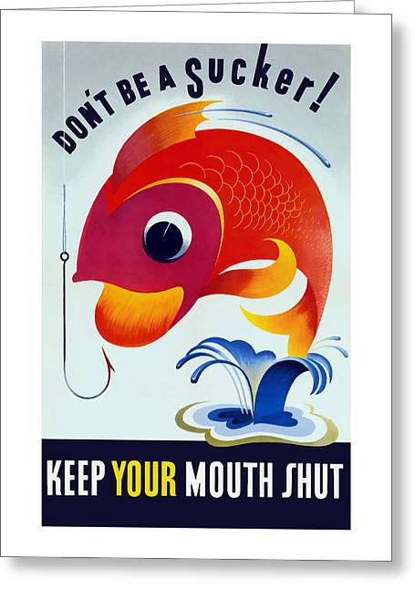Loose Mixed Media Greeting Cards - Dont Be A Sucker - Keep Your Mouth Shut Greeting Card by War Is Hell Store