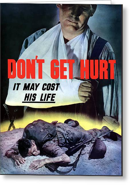War Propaganda Greeting Cards - Dont Get Hurt It May Cost His Life Greeting Card by War Is Hell Store