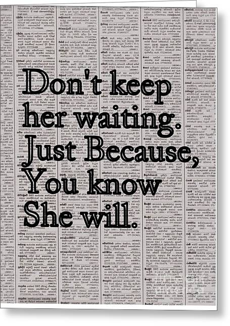 Don't Keep Her Waiting.just Because. You Know She Will. Greeting Card by Sweeping Girl