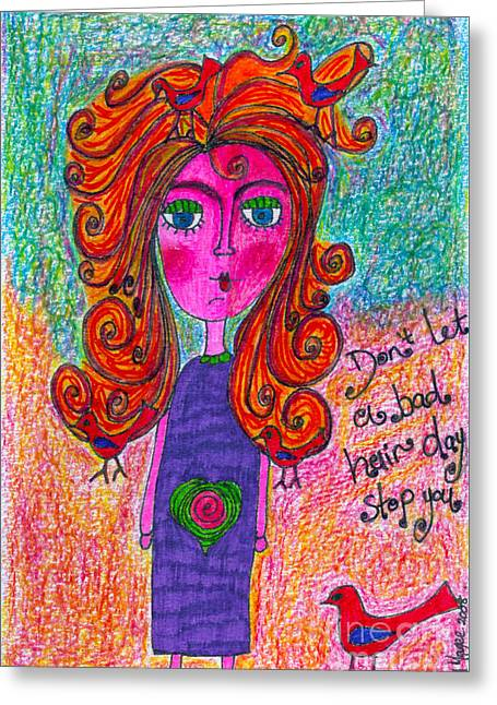 Bad Drawing Greeting Cards - Dont Let A Bad Hair Day Stop You  Greeting Card by Kim Magee ART