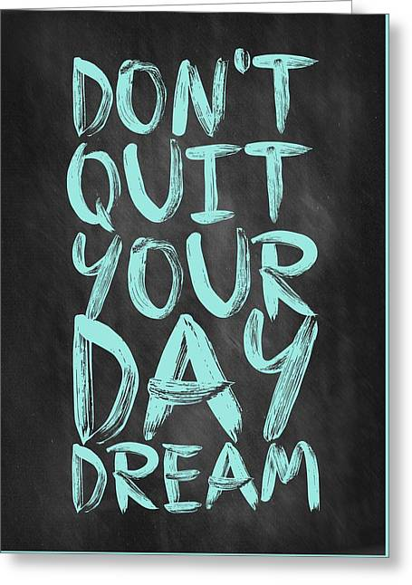 Don't Quite Your Day Dream Inspirational Quotes Poster Greeting Card by Lab No 4