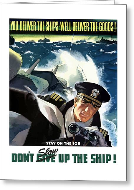Historic Ship Greeting Cards - Dont Slow Up The Ship - WW2 Greeting Card by War Is Hell Store