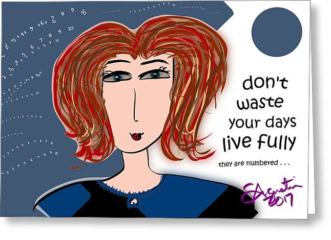 Don't Waste Your Days - Live Fully Greeting Card by Sharon Augustin
