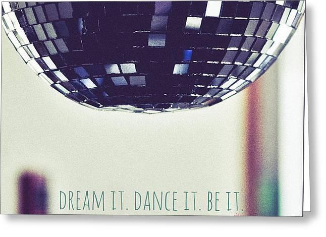 Dream It Dance It Be It Greeting Card by Brandi Fitzgerald