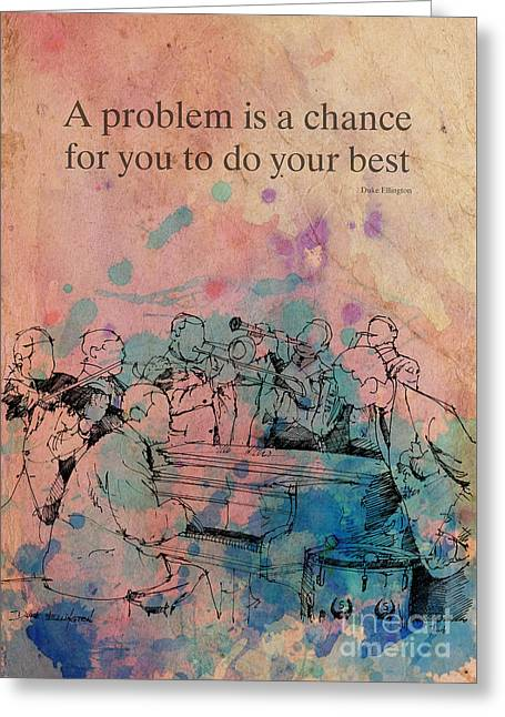 Duke Ellington Quote. A Problem Is A Chance For You Greeting Card by Pablo Franchi