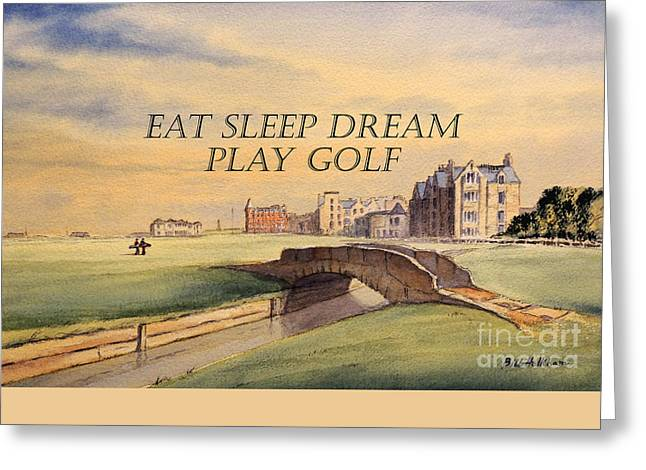 The Houses Greeting Cards - Eat Sleep Dream Play Golf Greeting Card by Bill Holkham
