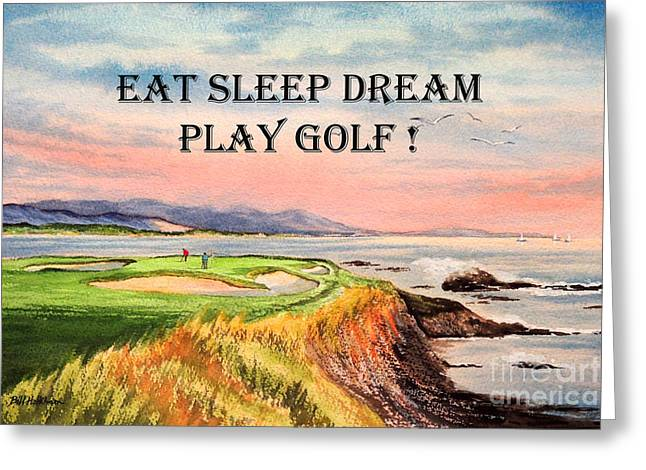 Eat Sleep Dream Play Golf - Pebble Beach 7th Hole Greeting Card by Bill Holkham
