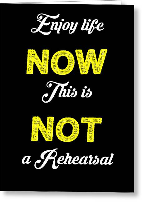 Be Yourself Greeting Cards - Enjoy Life Now This Is Not A Rehearsal Greeting Card by Khaleel Ulla Khan