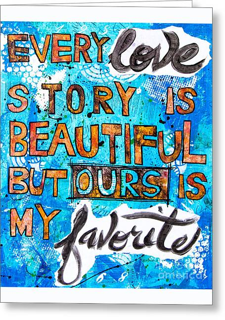 Wife Greeting Cards - Every Love Story Is Beautiful But Ours Is My Favorite Greeting Card by Nancy Harrison