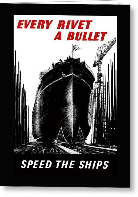 Every Rivet A Bullet - Speed The Ships Greeting Card by War Is Hell Store