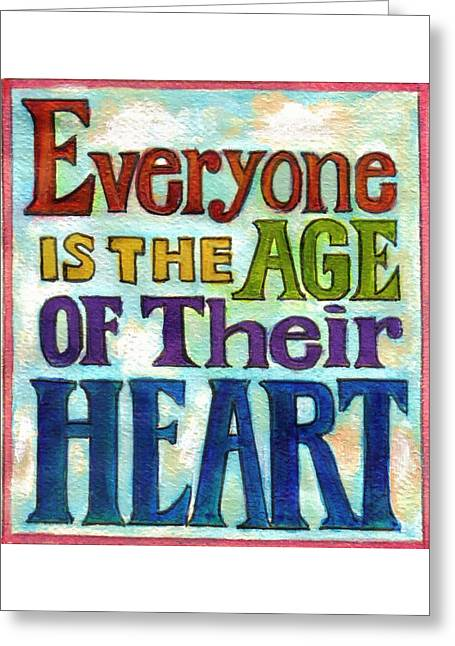 Wishes Greeting Cards - Everyone is the Age of Their Heart Greeting Card by Barbara Bell