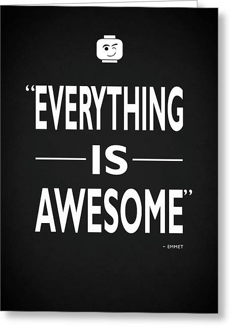 Everything Is Awesome Greeting Card by Mark Rogan