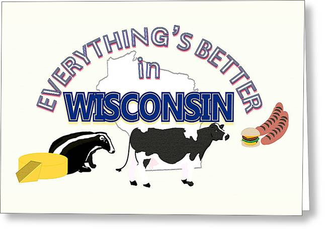 Everything's Better In Wisconsin Greeting Card by Pharris Art