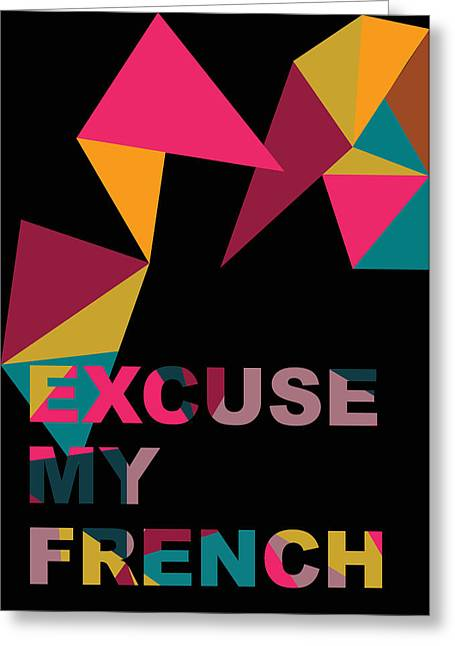 Excuse Greeting Cards - Excuse my french Greeting Card by Maria Rita