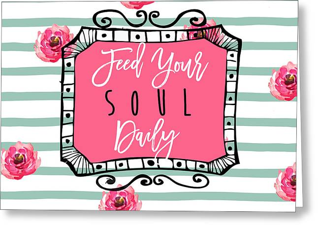 Feed Your Soul Daily Greeting Card by Mindy Sommers