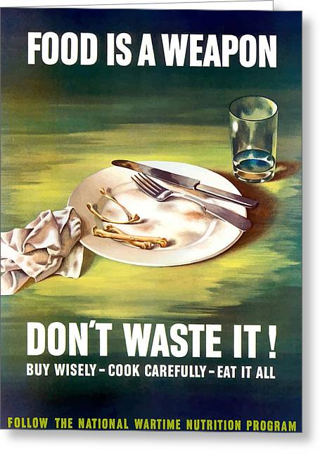Political Mixed Media Greeting Cards - Food Is A Weapon -- WW2 Propaganda Greeting Card by War Is Hell Store