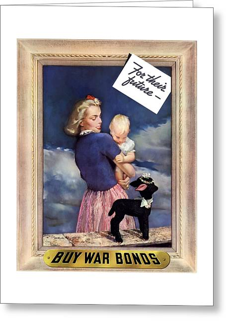 Buy Digital Art Greeting Cards - For Their Future Buy War Bonds Greeting Card by War Is Hell Store