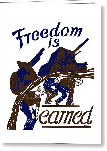 Freedom Is Earned - Ww2 Greeting Card by War Is Hell Store