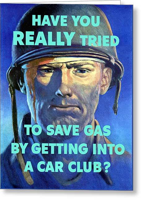 War Propaganda Greeting Cards - Gas Conservation WW2 Poster Greeting Card by War Is Hell Store
