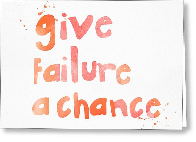 Saying Greeting Cards - Give Failure A Chance Greeting Card by Linda Woods