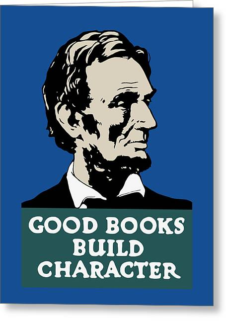 Library Greeting Cards - Good Books Build Character - President Lincoln Greeting Card by War Is Hell Store
