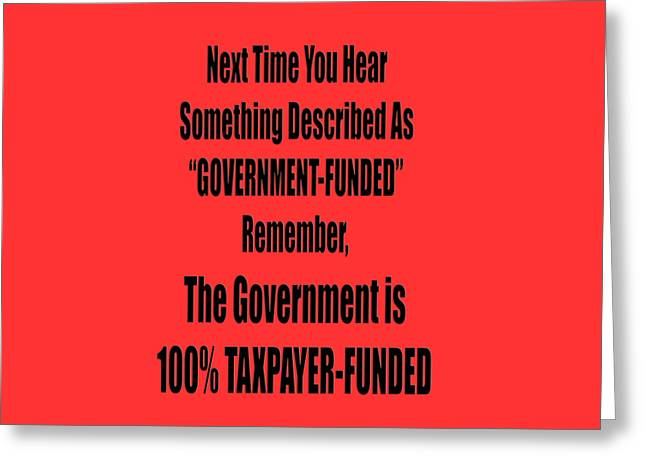 Marching Band Greeting Cards - Government is Taxpayer Funded Greeting Card by M K  Miller