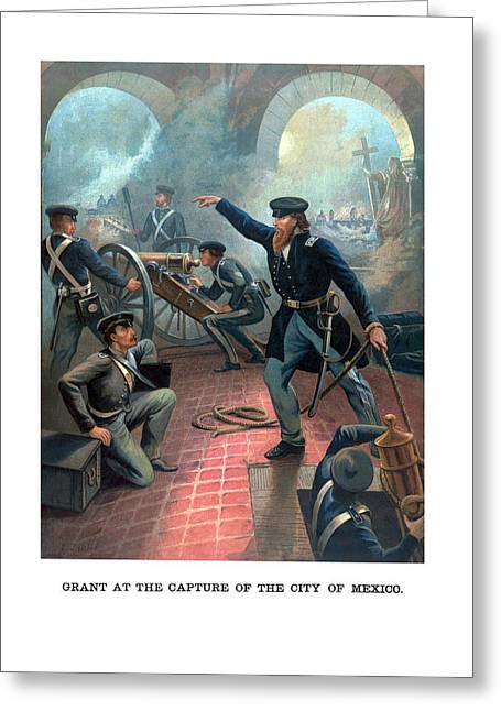 Grant At The Capture Of The City Of Mexico Greeting Card by War Is Hell Store