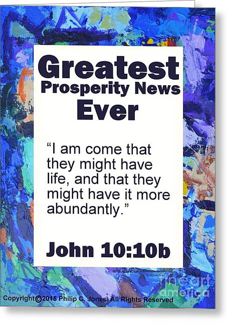 Joy Of The Lord Greeting Cards - Greatest Prosperity News Ever - John 10 10b - Poster Greeting Card by Philip Jones