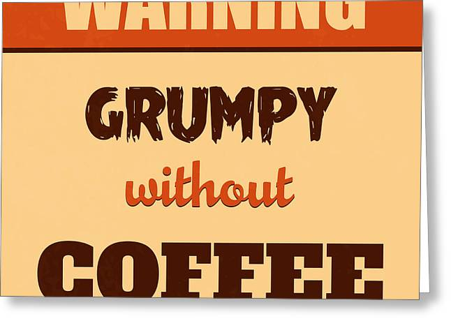 Grumpy Without Coffee Greeting Card by Naxart Studio