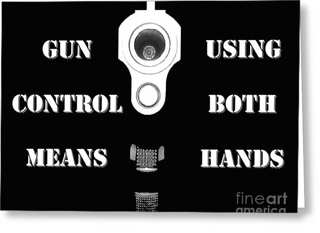Ammo Greeting Cards - Gun Control Means Greeting Card by Al Powell Photography USA