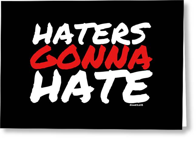 Inspiration Tapestries - Textiles Greeting Cards - Haters Gonna Hate Greeting Card by Garrett Wesley